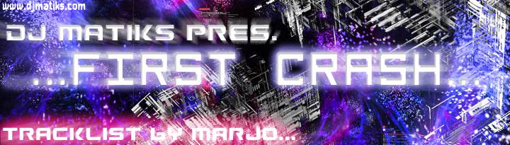 Dj Matiks pres. First Crash ( marjo's tracklist ) 080127054004122061651638