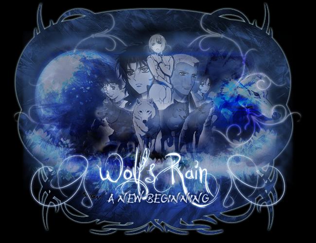 oO° Wolf's Rain : A New Beginning °Oo