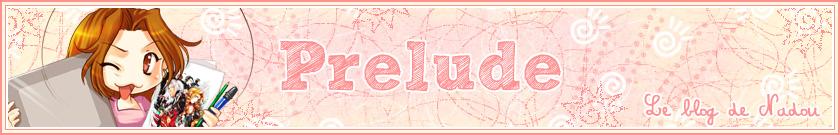 Prelude - Le Blog de Nadou